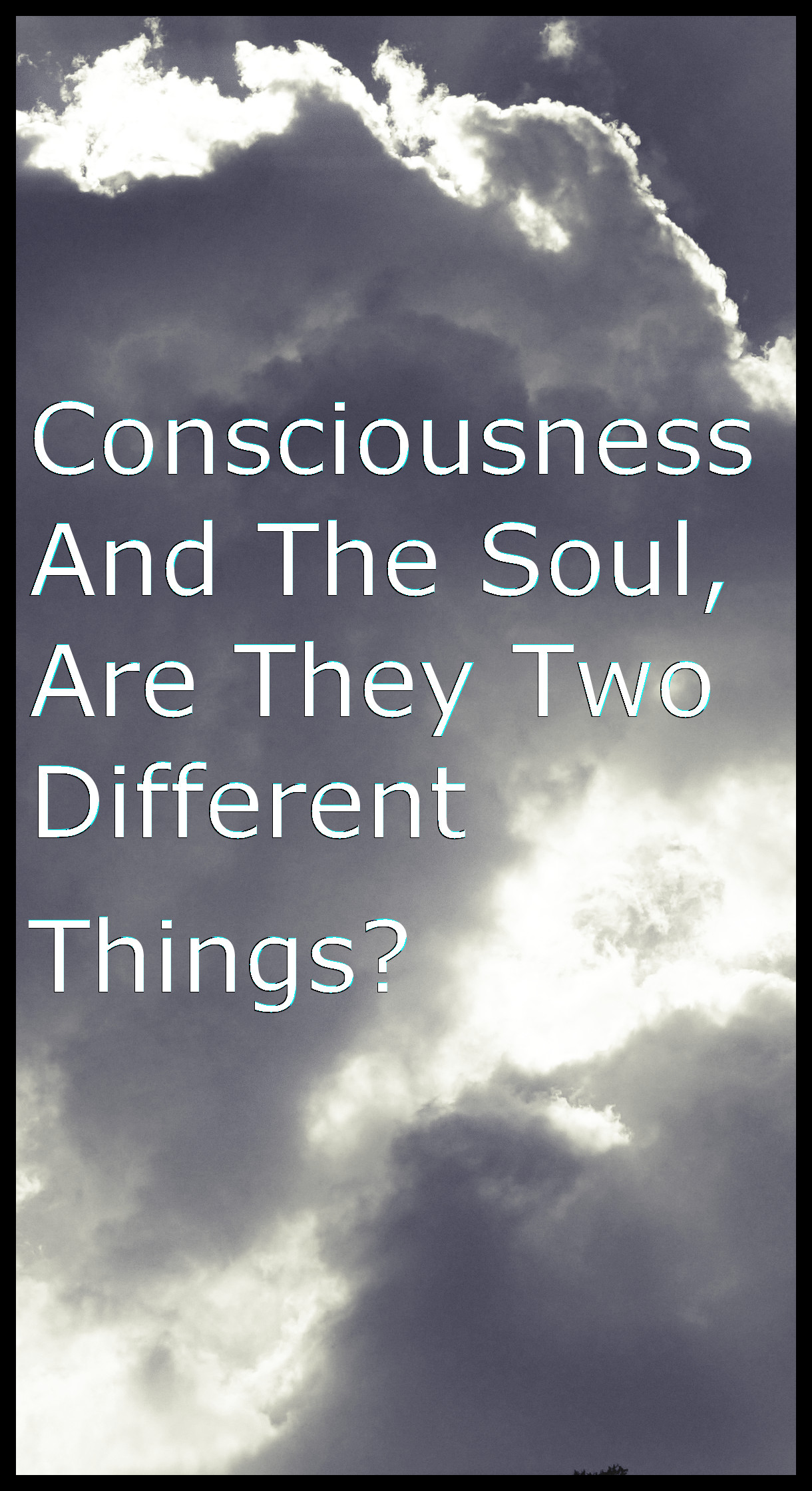 Consciousness And The Soul
